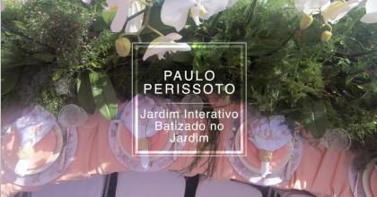 Jardim Interativo – Batizado no Jardim – Paulo Perissoto